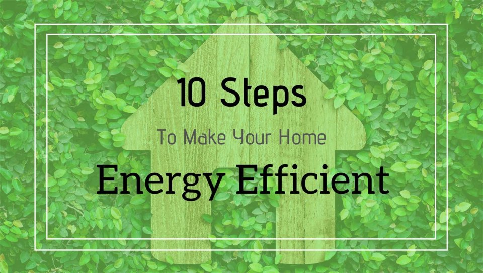 10 steps to make your home energy efficient - Neutrino Burst