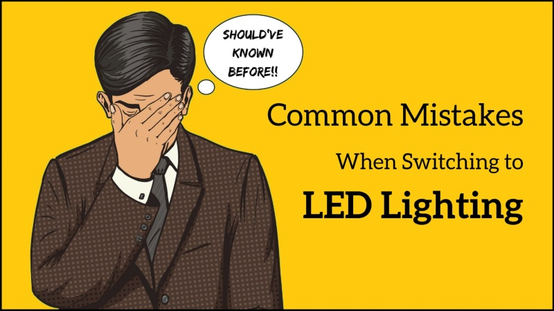 Avoid common mistakes when switching to LED lighting